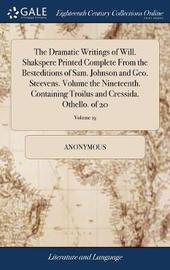 The Dramatic Writings of Will. Shakspere Printed Complete from the Besteditions of Sam. Johnson and Geo. Steevens. Volume the Nineteenth. Containing Troilus and Cressida. Othello. of 20; Volume 19 by * Anonymous image