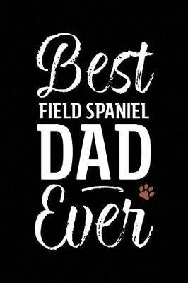Best Field Spaniel Dad Ever by Arya Wolfe