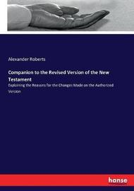 Companion to the Revised Version of the New Testament by Alexander Roberts