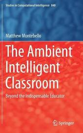 The Ambient Intelligent Classroom by Matthew Montebello