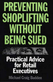 Preventing Shoplifting Without Being Sued by Michael Craig Budden