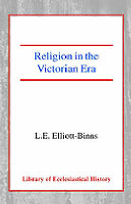 Religion in the Victorian Era by Leonard Elliott-Binns