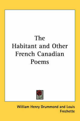 The Habitant and Other French Canadian Poems by William Henry Drummond