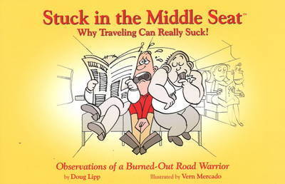 Stuck in the Middle Seat: Why Travelling Can Really Suck! by Doug Lipp