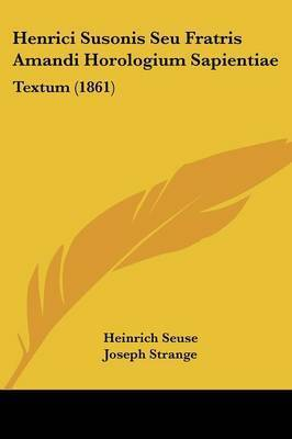 Henrici Susonis Seu Fratris Amandi Horologium Sapientiae: Textum (1861) by Heinrich Seuse