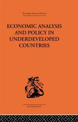 Economic Analysis and Policy in Underdeveloped Countries by Peter Bauer
