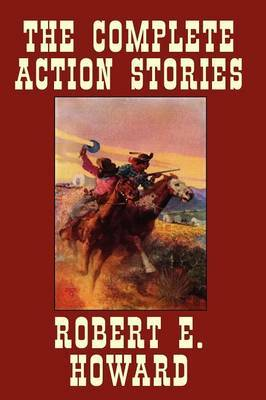 The Complete Action Stories by Robert , E. Howard image