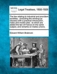The Law Relating to Industrial and Provident Societies by Edward William Brabrook