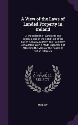 A View of the Laws of Landed Property in Ireland by U O'Dedy