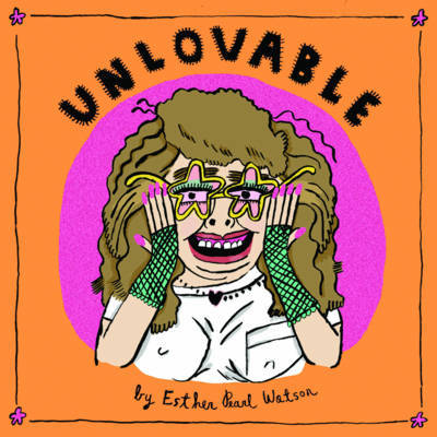 Unlovable Volume 2 by Esther Pearl Watson
