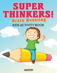 Super Thinkers! Brain Boosting Kids Activity Book by Creative Playbooks image