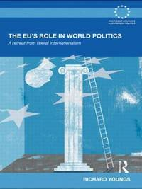 The EU's Role in World Politics by Richard Youngs