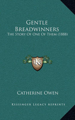 Gentle Breadwinners: The Story of One of Them (1888) by Catherine Owen