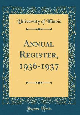 Annual Register, 1936-1937 (Classic Reprint) by University Of Illinois