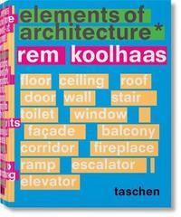Rem Koolhaas. Elements of Architecture by Harvard Graduate School of Design
