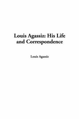 Louis Agassiz: His Life and Correspondence by Louis Agassiz image
