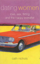 Dating Women: Love, Sex, Flirting and the Happy Everafter by Cath Nichols image