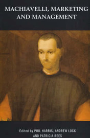 Machiavelli, Marketing and Management by Phil Harris image