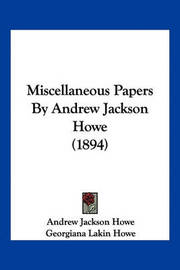 Miscellaneous Papers by Andrew Jackson Howe (1894) by Andrew Jackson Howe image
