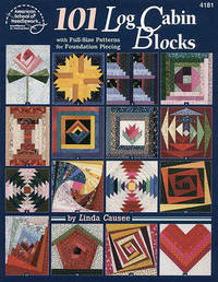 One Hundred and One Log Cabin Blocks by Linda Causee