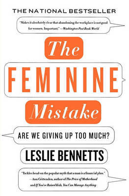 The Feminine Mistake by Leslie Bennetts