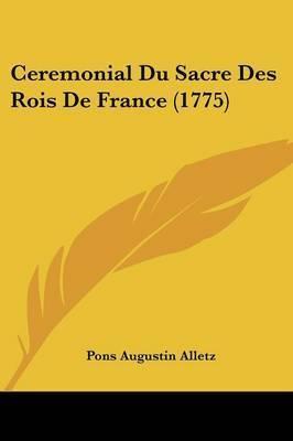 Ceremonial Du Sacre Des Rois De France (1775) by Pons Augustin Alletz