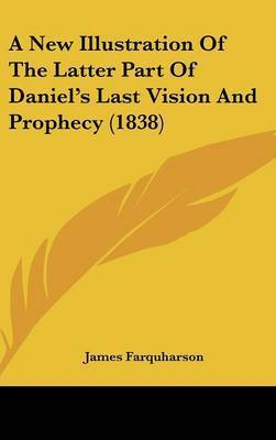 A New Illustration of the Latter Part of Daniel's Last Vision and Prophecy (1838) by James Farquharson