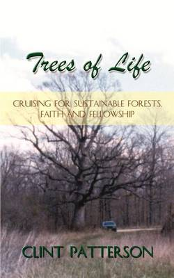 Trees of Life: Cruising for Sustainable Forests, Faith and Fellowship by Clint Patterson