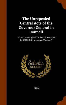 The Unrepealed Central Acts of the Governor General in Council