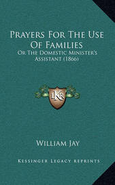 Prayers for the Use of Families: Or the Domestic Minister's Assistant (1866) by William Jay