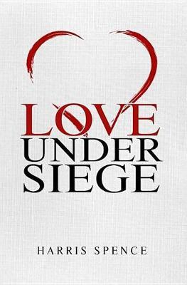 Love Under Siege by Harris Spence