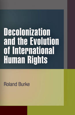 Decolonization and the Evolution of International Human Rights by Roland Burke image
