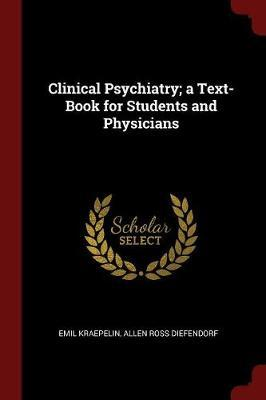 Clinical Psychiatry; A Text-Book for Students and Physicians by Emil Kraepelin
