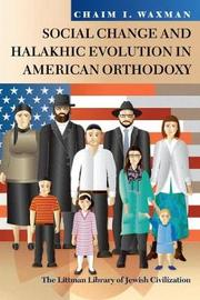 Social Change and Halakhic Evolution in American Orthodoxy by Chaim I. Waxman