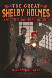 The Great Shelby Holmes and the Haunted Hound by Elizabeth Eulberg