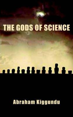 The Gods Of Science by Abraham Kiggundu image