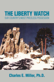The Liberty Watch: Our Country's Most Priceless Possession by Charles E Miller, IV image