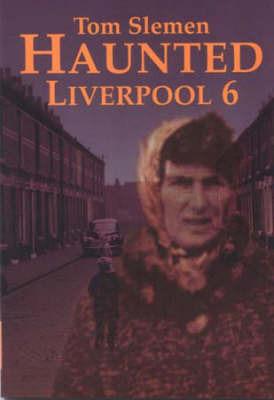 Haunted Liverpool 6: v. 6 by Thomas Slemen image
