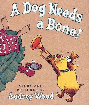 A Dog Needs a Bone by Audrey Wood image