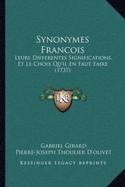 Synonymes Francois: Leurs Differentes Significations, Et Le Choix Qu'il En Faut Eaire (1737) by Gabriel Girard