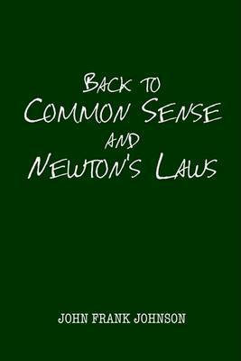 Common Sense and Newton's Laws by John Frank Johnson image