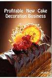Profitable New Cake Decoration Business by Lee Lister