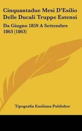 Cinquantadue Mesi D'Esilio Delle Ducali Truppe Estensi: Da Giugno 1859 a Settembre 1863 (1863) by Emiliana Publisher Tipografia Emiliana Publisher image