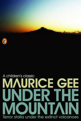 Under the Mountain by MAURICE GEE