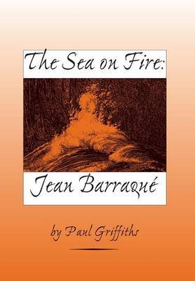 The Sea on Fire: Jean Barraque by Paul Griffiths