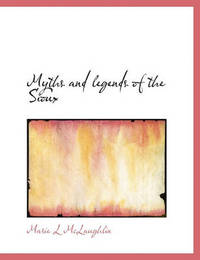 Myths and Legends of the Sioux by Marie L McLaughlin
