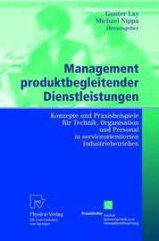 Management Produktbegleitender Dienstleistungen: Konzepte Und Praxisbeispiele Fur Technik, Organisation Und Personal in Serviceorientierten Industriebetrieben