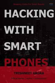 Hacking with Smart Phones by Trishneet Arora