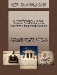 O'Neal (Robert) V. U.S. U.S. Supreme Court Transcript of Record with Supporting Pleadings by T Malone Sharpe
