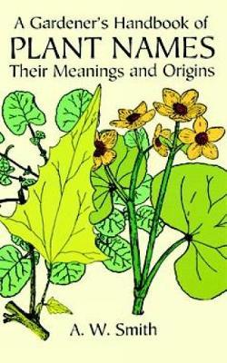 A Gardener's Handbook of Plant Names by A.W. Smith image